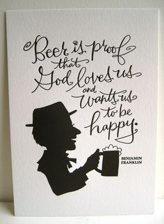 LETTERPRESS ART PRINT- Beer is proof that God loves us and wants us to be happy. Benjamin Franklin. $8.00, via Etsy.