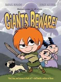 Giants Beware! by Jorge Aguirre. Make way for Claudette the giant slayer in this delightful, fantastical adventure! Claudette's fondest wish is to slay a giant. But her village is so safe and quiet! What's a future giant slayer to do?