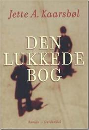 Den lukkede bog af Jette A Kaarsbøl, ISBN 9788702098655