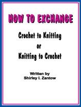 Exchange knitting to crochet or crochet to knitting.