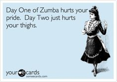 Day One of Zumba hurts your pride. Day Two just hurts your thighs. http://thezumbamommy.blogspot.com/2014/01/the-conept-of-gymtimidation-what-it.html