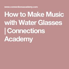 How to Make Music with Water Glasses | Connections Academy