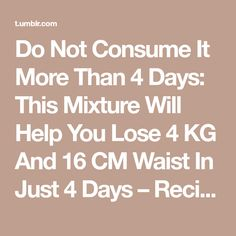 Do Not Consume It More Than 4 Days: This Mixture Will Help You Lose 4 KG And 16 CM Waist In Just 4 Days – Recipe ! | Science Proved