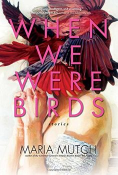 When We Were Birds by Maria Mutch - Review E Bird, Bird Book, I Love Books, Books To Read, Famous Musicians, Literature Books, Margaret Atwood, When Us, Short Stories