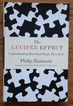 THE LUCIFER EFFECT Understanding How Good People Turn Evil Philip Zimbardo