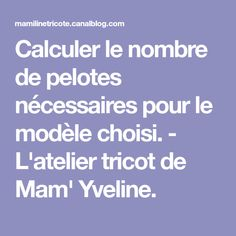 Calculer le nombre de pelotes nécessaires pour le modèle choisi. - L'atelier tricot de Mam' Yveline.