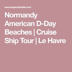 Normandy American D-Day Beaches | Cruise Ship Tour | Le Havre