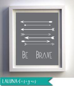 Arrow Print, Be Brave Print, Arrow Wall Art, Arrows Nursery Art, DIY Printable