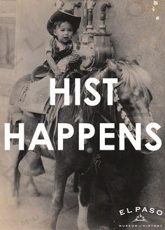 HIST HAPPENS- Follow the El Paso Museum of History's Pinterest @El Paso Museum of History #visitelpaso