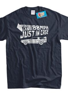 Funny Future T-Shirt - I Drive 88MPH Geek Car Time Travel Mens Ladies Womens Youth Kids