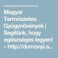 Magyar Természetes Gyógynövények | Segítünk, hogy egészséges legyen! – http://domonyi.aries.hu