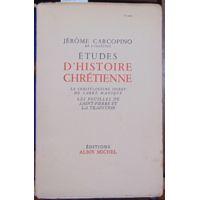 CARCOPINO Jérome : Etudes d'histoire chrétienne - les fouilles de Saint Pierre et la tradition. Le christianis