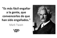 """""""Es más fácil engañar a la gente, que convencerlos de que han sido engañados"""" Mark Twain. #FraseDelDia"""