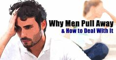 Why Men Pull Away and How to Deal with it - The Feminine Woman — Femininity - Dating & Relationship Advice for Women - The Feminine Woman