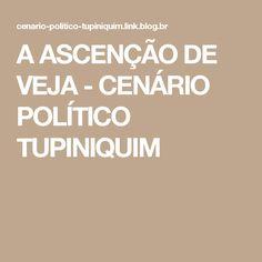 A ASCENÇÃO DE VEJA - CENÁRIO POLÍTICO TUPINIQUIM