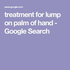 treatment for lump on palm of hand - Google Search
