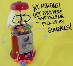 Gumball/Prize Machine Humor, rainbow, red silver, has come to life, pick up my gumballs! jokes funny haha hehe lol lmao rofl