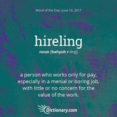"""hireling. Hopefully we don't regard our work as this! This word has origins in both Old English and late Middle English, entering our use around a.d. 1000, reappearing in the Coverdale Bible in 1535 with a translation of """"mercenary"""", #wordoftheday #grammar #keithrmueller #TFOB #nanowrimo #bookexpo #TheBookCon #fantasy #books"""