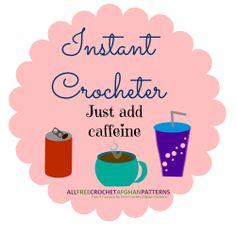 Instant Crocheter: Just Add Caffeine! <3