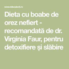 Dieta cu boabe de orez nefiert - recomandată de dr. Virginia Faur, pentru detoxifiere și slăbire Virginia, Math Equations