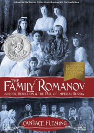 The Family Romanov: Murder, Rebellion, and the Fall of Imperial Russia by Candace Fleming - *****