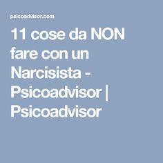 11 cose da NON fare con un Narcisista - Psicoadvisor | Psicoadvisor Hello Beautiful, Live Love, Self, Mindfulness, Feelings, Narcissist, Psicologia, Consciousness