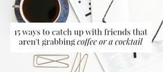 """something to be more mindful of for 2016. Because """"your friendships deserve better than $4 lattes."""""""