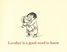 """""""Lovabye"""" -- From Open House for Butterflies by Ruth Krauss, illustrated by Maurice Sendak"""