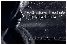 Nero come la notte dolce come l'amore caldo come l'inferno: trova sempre il coraggio di cambiare il finale.. (...