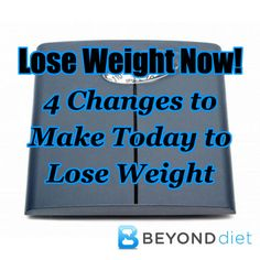 4 Changes to Make Today to Lose Weight