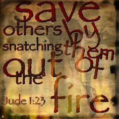 Jude 123 KJV And Others Save With Fear Pulling Them Out Of The Fire Hating Even Garment Spotted By Flesh