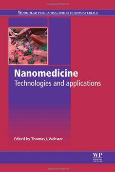 Nanomedicine : Technologies and Applications (2012). Thomas J. Webster