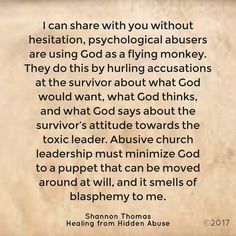 Toxic church leadership use God as a weapon.   Healing from Hidden Abuse: A Journey Through the Stages of Recovery from Psychological Abuse is available on Amazon (Paperback, Kindle and Audio book)  Also at Barnes & Noble, Smashwords & iBook