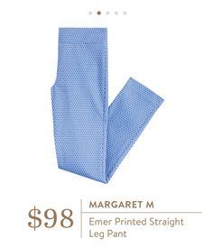 Margaret M: Emer Printed Straight Leg Pant Status: Kept because they are AWESOME!