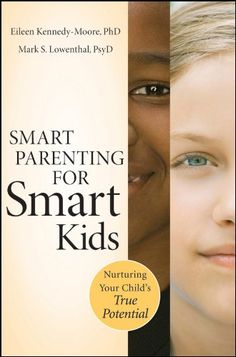 Amazon.com: Smart Parenting for Smart Kids: Nurturing Your Child's True Potential eBook: Eileen Kennedy-Moore, Mark S. Lowenthal: Kindle Store
