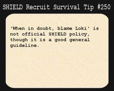 SHIELD Recruit Survival Tip #250  When in doubt, blame Loki