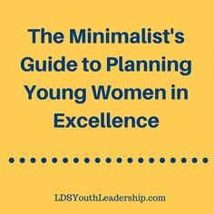 Want to keep Young Women in Excellence stress-free? Good tips here!