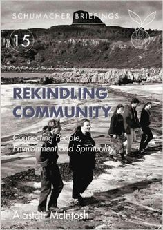 Rekindling Community: Connecting People, Environment and Spirituality (Schumacher Briefing): Amazon.co.uk: Alastair…