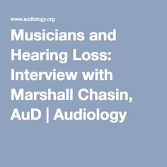 Musicians and Hearing Loss: Interview with Marshall Chasin, AuD | Audiology