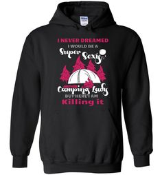 Never Dreamed I Would Be A Sexy Camping Lady - Hoodie