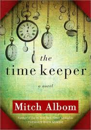 The Timekeeper by Mitch Albom is an interesting fable for our times--pun intended!!!