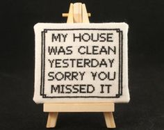 My House Was Clean Yesterday Sorry You Missed It - Completed Cross Stitch Vinyl Quotes, Sign Quotes, Cross Stitch Designs, Cross Stitch Patterns, Cross Stitching, Cross Stitch Embroidery, Naughty Cross Stitch, Sewing Humor, Geeks