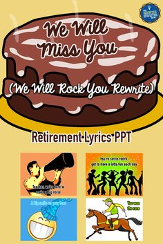 "We Will Miss You Retirement Song Lyrics PPT is a cute rewrite of ""We Will Rock You"" by Queen and would be a great addition to any teacher's retirement celebration. You can show the PPT and sing a cappella, or record the song and add the audio to the PPT. Instrumental tracks can be purchased from iTunes or found on YouTube."