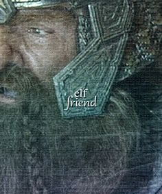 Gimli son of Gloin, Elf-friend- the only Dwarf to ever travel to The Undying Lands Fellowship Of The Ring, Lord Of The Rings, Concerning Hobbits, Into The West, The Two Towers, Bilbo Baggins, Jrr Tolkien, Dark Lord, Legolas