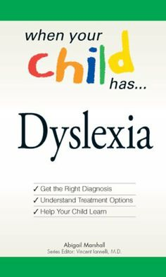 When Your Child Has... Dyslexia: Get the Right Diagnosis, Understand Treatment Options, and Help Your Child Learn (When Your Child Has A...) by Vincent Iannelli. $6.90. 227 pages. Publisher: Adams Media (January 17, 2009). Author: Abigail Marshall