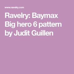 Ravelry: Baymax Big hero 6 pattern by Judit Guillen