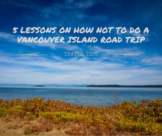 We mapped out a rough route for our Vancouver Island road trip, booked campsites and considered our preparations done. Learn how wrong we were...