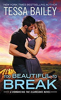 Too Beautiful to Break (Romancing the Clarksons Book 4) by Tessa Bailey.