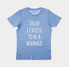 Mermaid Shirt. Today I Choose To Be A Mermaid shirt. Mermaid T-Shirt. Mermaid Shirts. Tumbr Shirts. by HariBali on Etsy