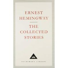Ernest Hemingway's The Collected Stories